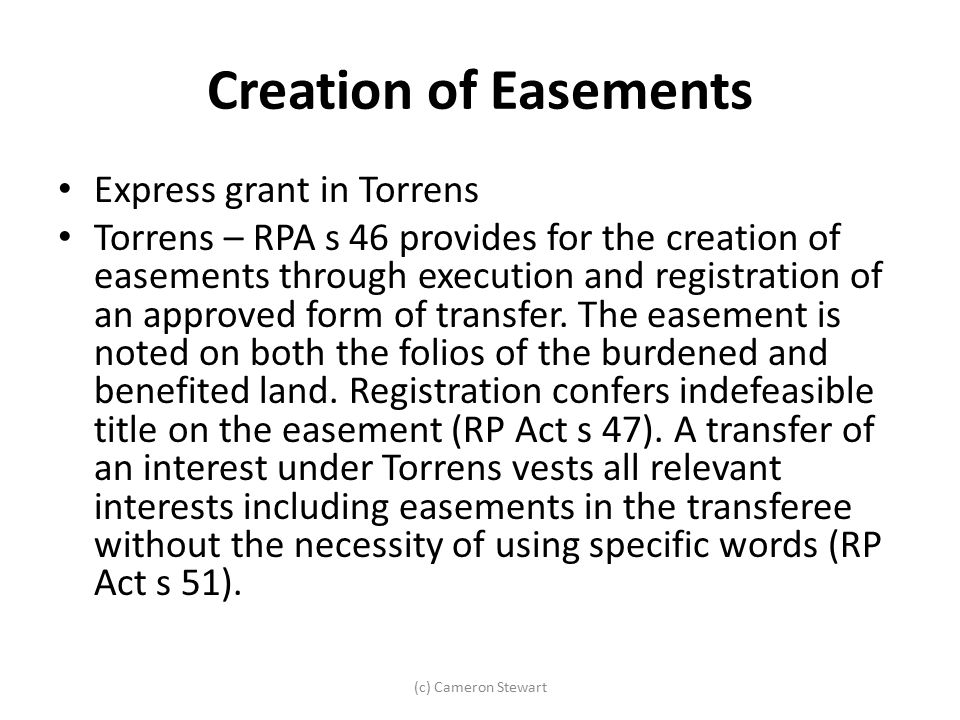 Creation of Easements Express grant in Torrens Torrens – RPA s 46 provides for the creation of easements through execution and registration of an appr
