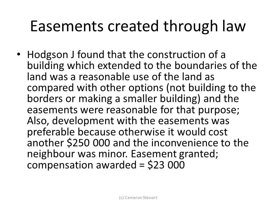 Easements created through law Hodgson J found that the construction of a building which extended to the boundaries of the land was a reasonable use of