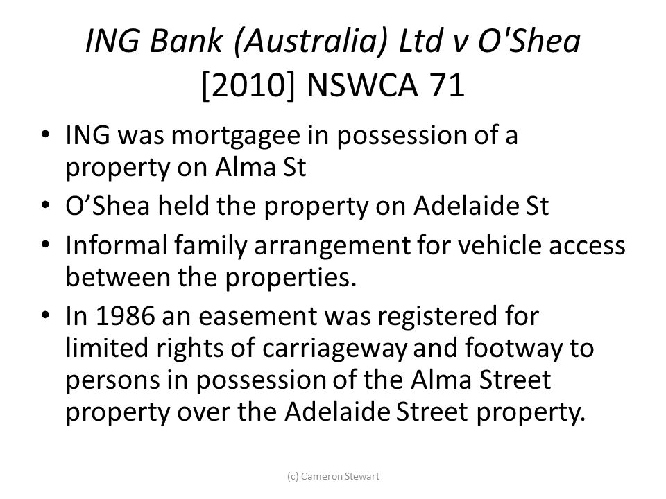 ING Bank (Australia) Ltd v O'Shea [2010] NSWCA 71 ING was mortgagee in possession of a property on Alma St O'Shea held the property on Adelaide St Inf