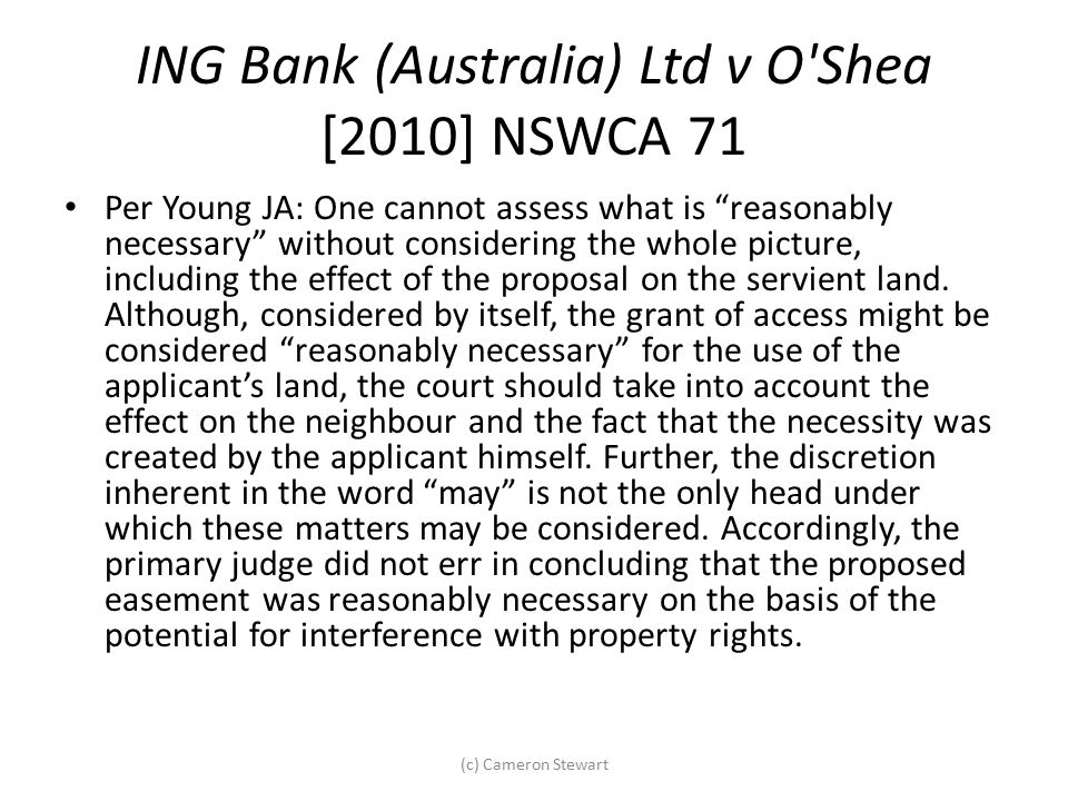 """ING Bank (Australia) Ltd v O'Shea [2010] NSWCA 71 Per Young JA: One cannot assess what is """"reasonably necessary"""" without considering the whole picture"""