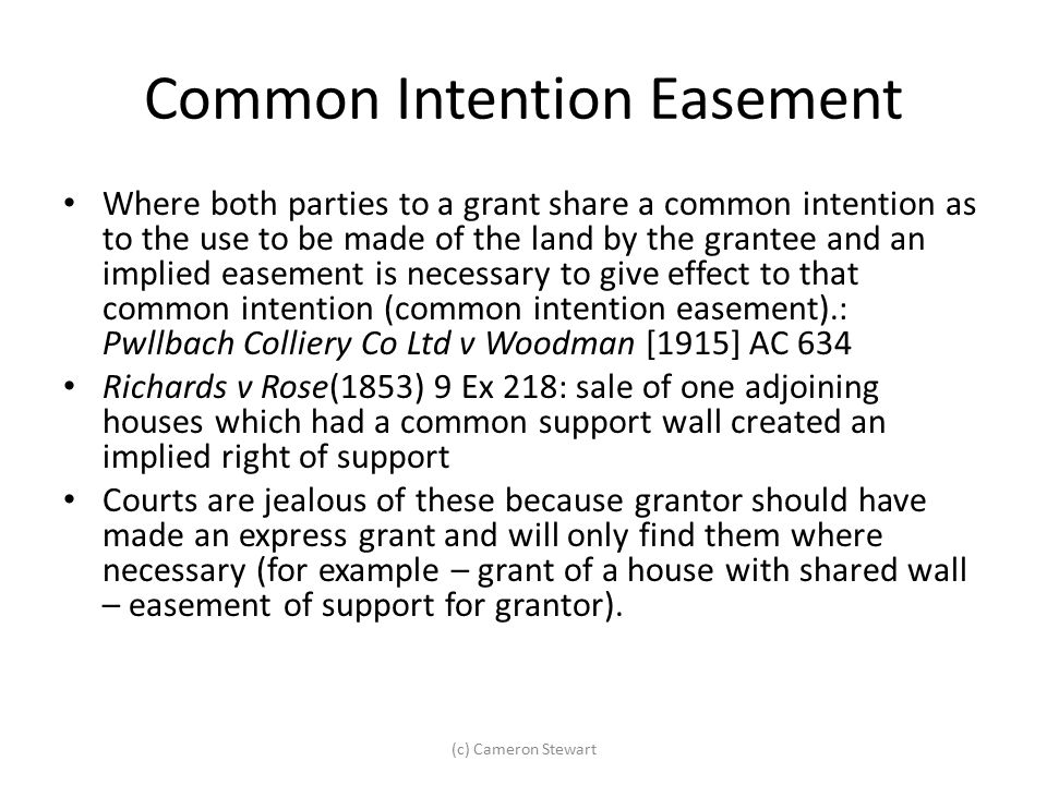 Common Intention Easement Where both parties to a grant share a common intention as to the use to be made of the land by the grantee and an implied ea