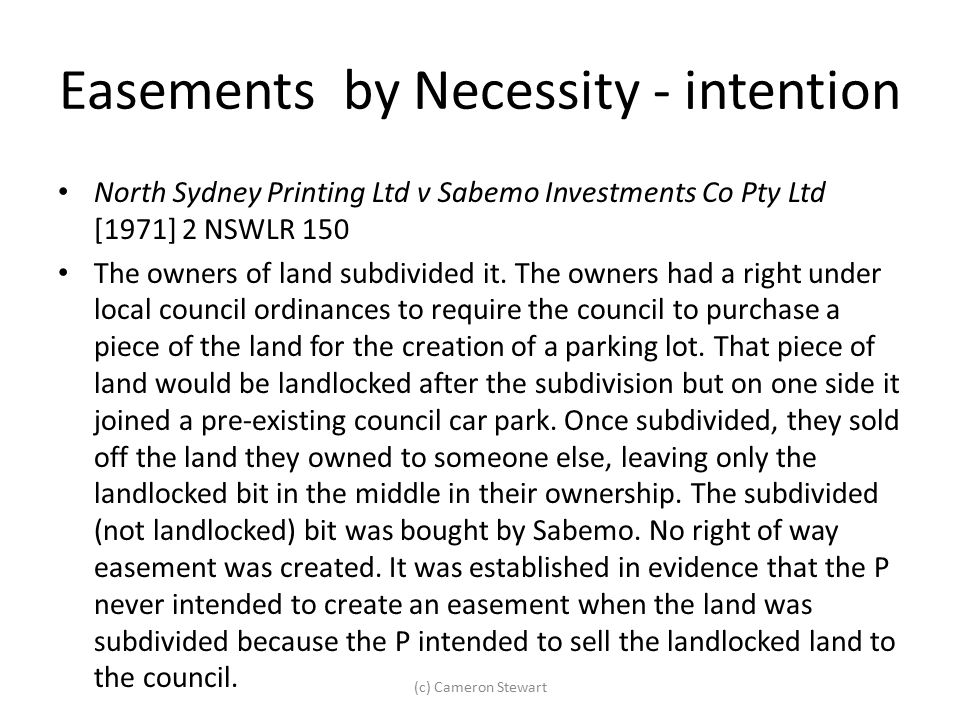 Easements by Necessity - intention North Sydney Printing Ltd v Sabemo Investments Co Pty Ltd [1971] 2 NSWLR 150 The owners of land subdivided it. The