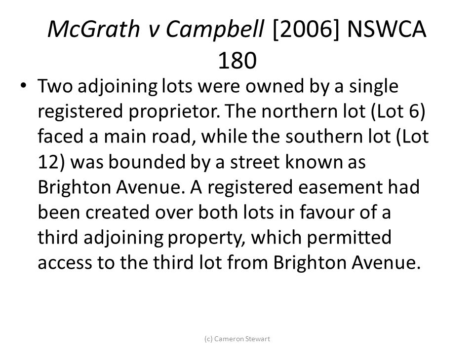 McGrath v Campbell [2006] NSWCA 180 Two adjoining lots were owned by a single registered proprietor. The northern lot (Lot 6) faced a main road, while
