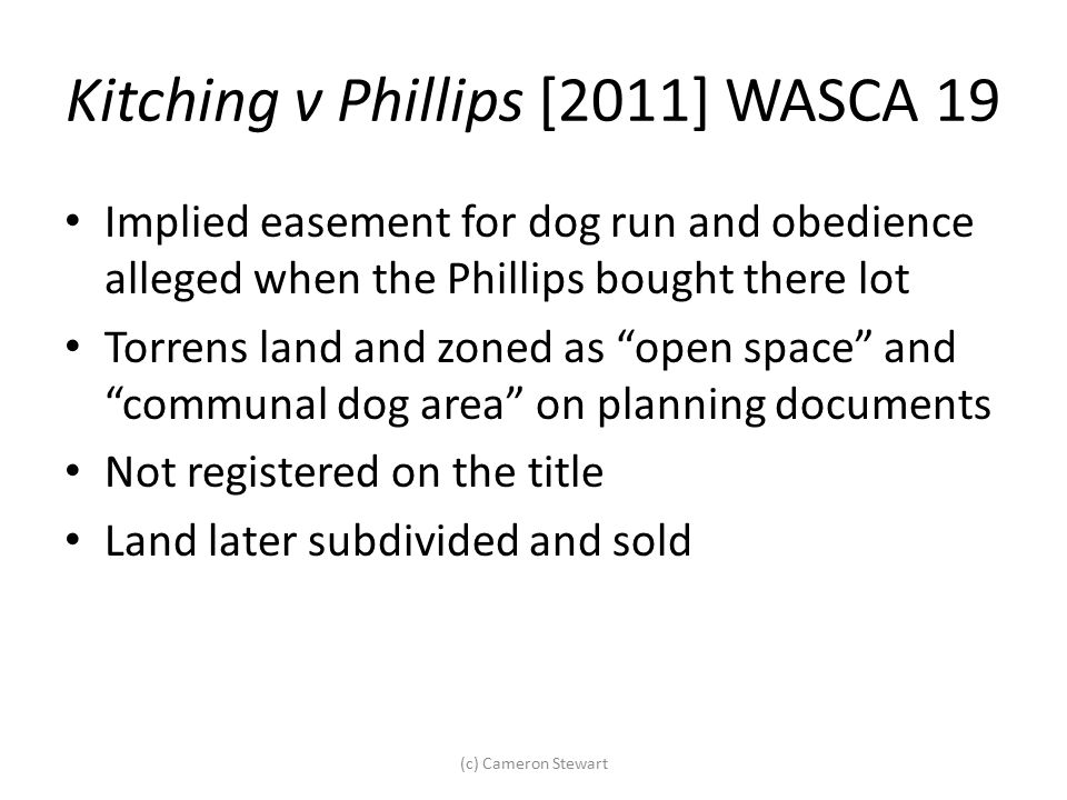 """Kitching v Phillips [2011] WASCA 19 Implied easement for dog run and obedience alleged when the Phillips bought there lot Torrens land and zoned as """"o"""