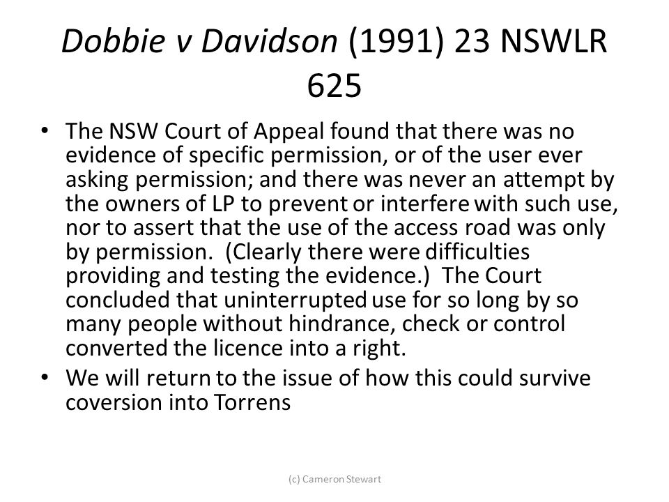 Dobbie v Davidson (1991) 23 NSWLR 625 The NSW Court of Appeal found that there was no evidence of specific permission, or of the user ever asking perm