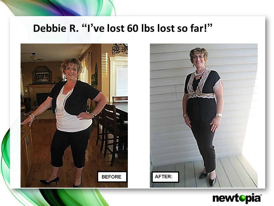 Debbie R. I've lost 60 lbs lost so far! BEFORE AFTER: