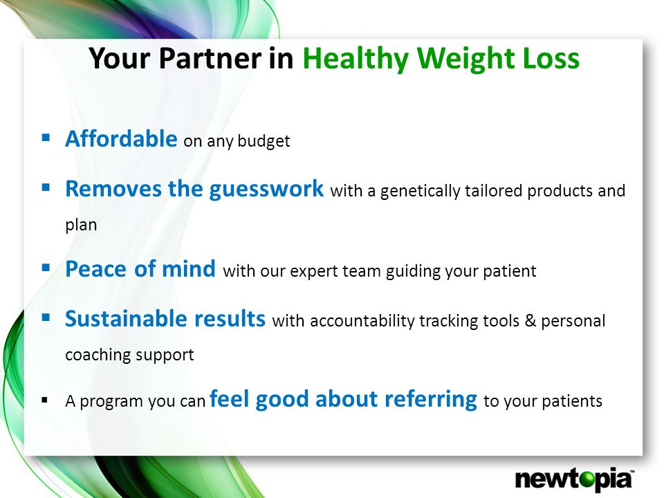 Your Partner in Healthy Weight Loss  Affordable on any budget  Removes the guesswork with a genetically tailored products and plan  Peace of mind with our expert team guiding your patient  Sustainable results with accountability tracking tools & personal coaching support  A program you can feel good about referring to your patients