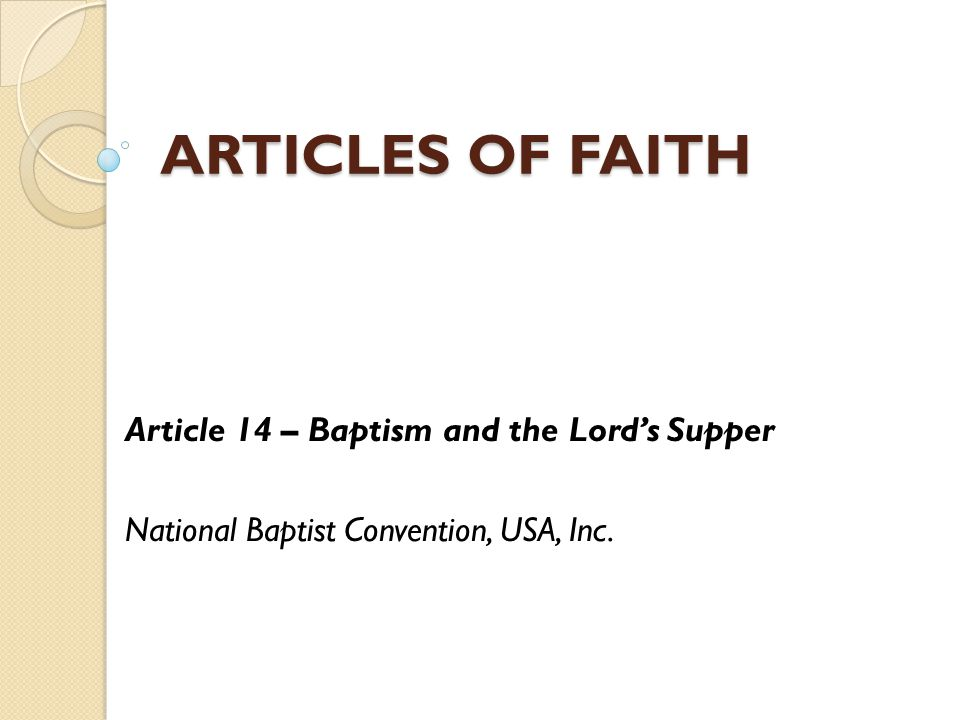 ARTICLES OF FAITH Article 14 – Baptism and the Lord's Supper National Baptist Convention, USA, Inc.