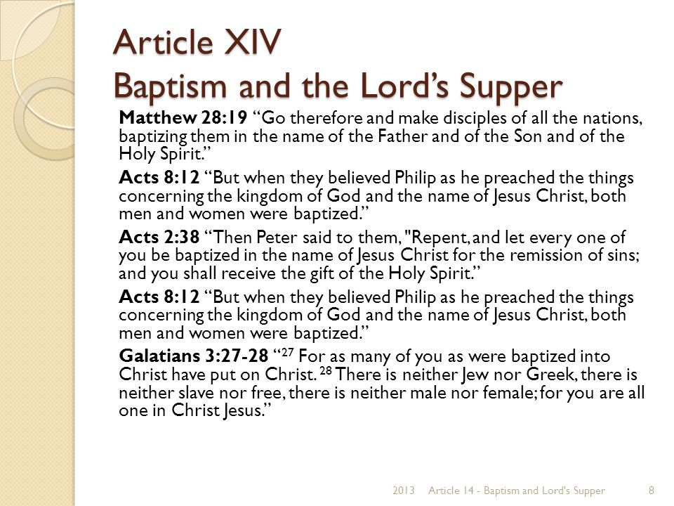 """Article XIV Baptism and the Lord's Supper Matthew 28:19 """"Go therefore and make disciples of all the nations, baptizing them in the name of the Father"""