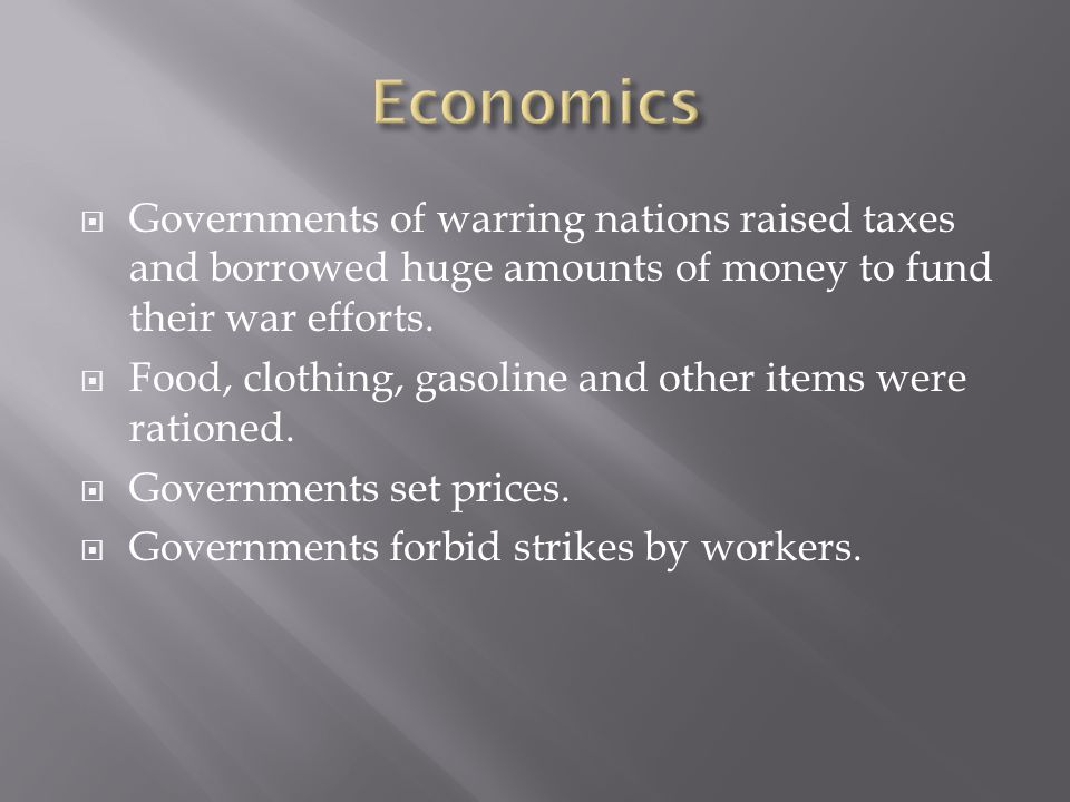  Governments of warring nations raised taxes and borrowed huge amounts of money to fund their war efforts.