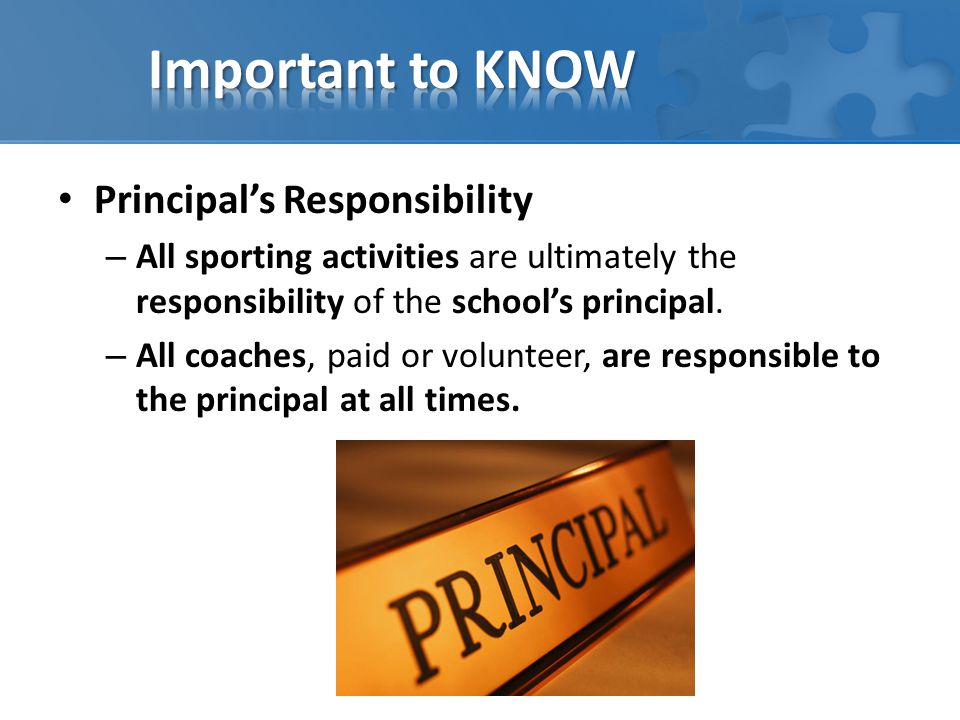 Principal's Responsibility – All sporting activities are ultimately the responsibility of the school's principal. – All coaches, paid or volunteer, ar