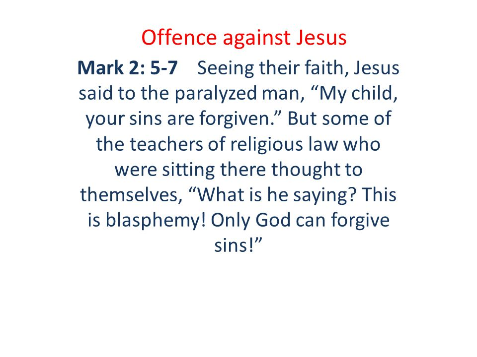 Offence against Jesus Mark 3:3-6 Jesus said to the man with the deformed hand, Come and stand in front of everyone. Then he turned to his critics and asked, Does the law permit good deeds on the Sabbath, or is it a day for doing evil.