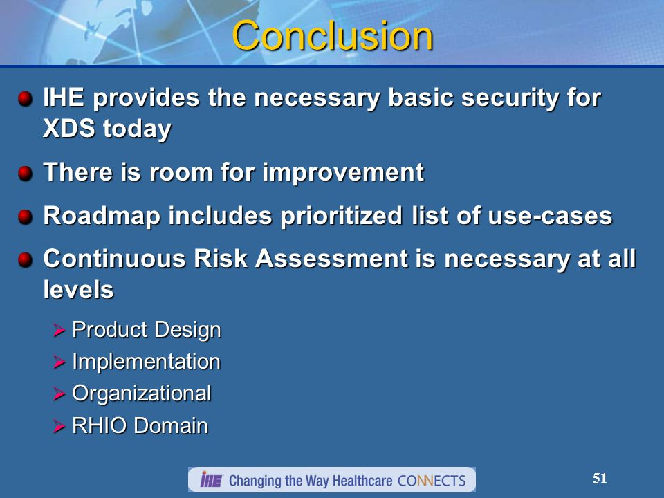 51 Conclusion IHE provides the necessary basic security for XDS today There is room for improvement Roadmap includes prioritized list of use-cases Con