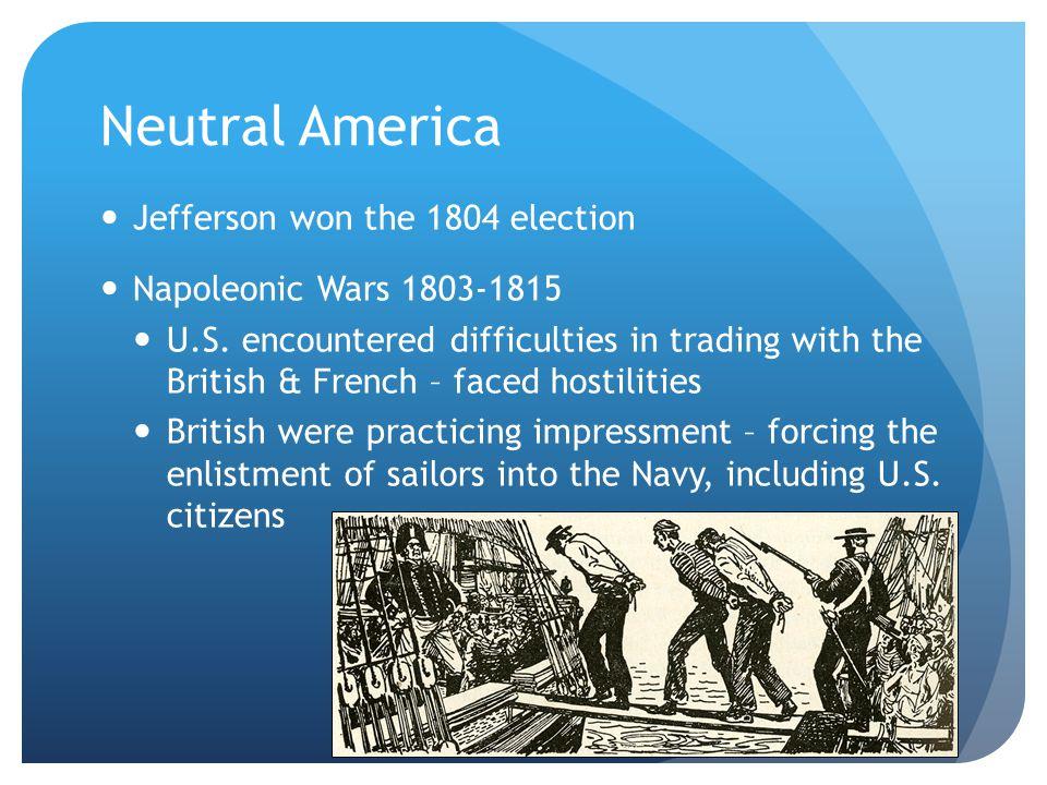 Neutral America Jefferson won the 1804 election Napoleonic Wars 1803-1815 U.S.