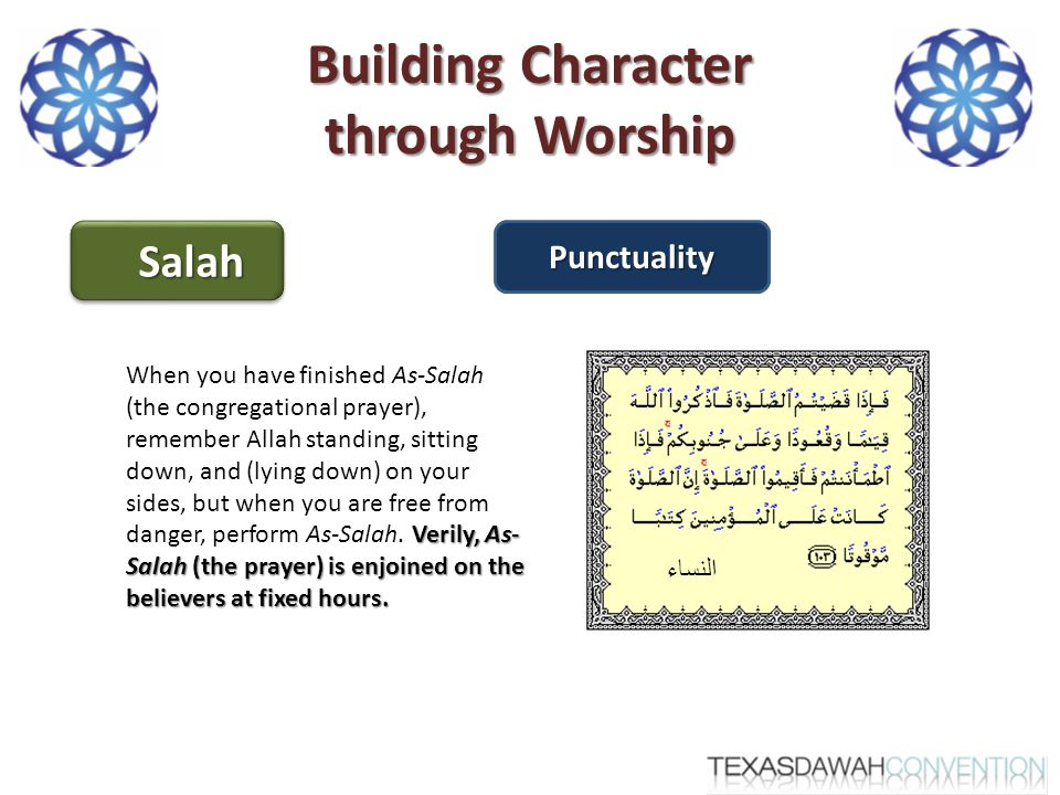 Building Character through Worship SalahSalahPunctuality Verily, As- Salah (the prayer) is enjoined on the believers at fixed hours.