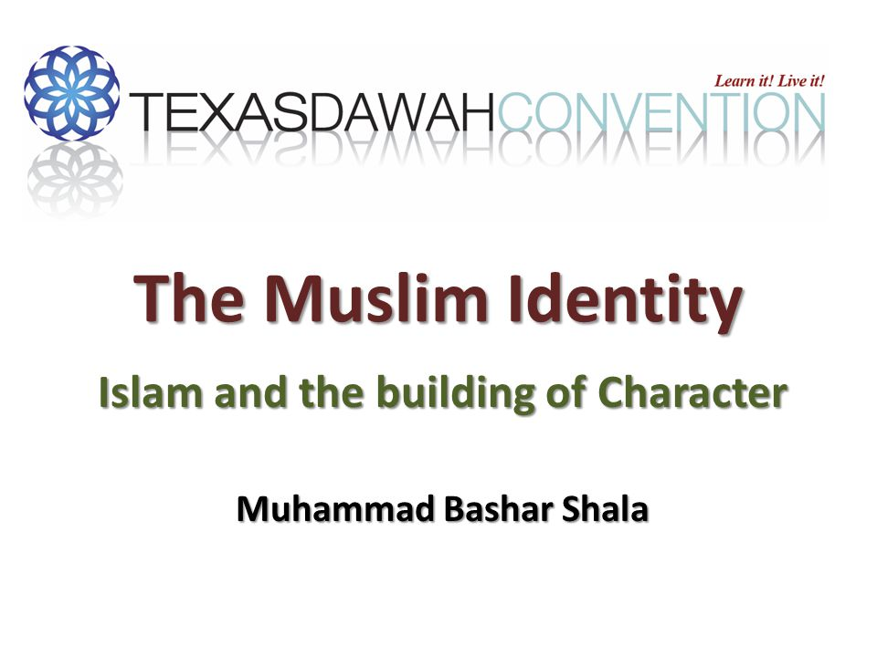 The Muslim Identity Islam and the building of Character Muhammad Bashar Shala