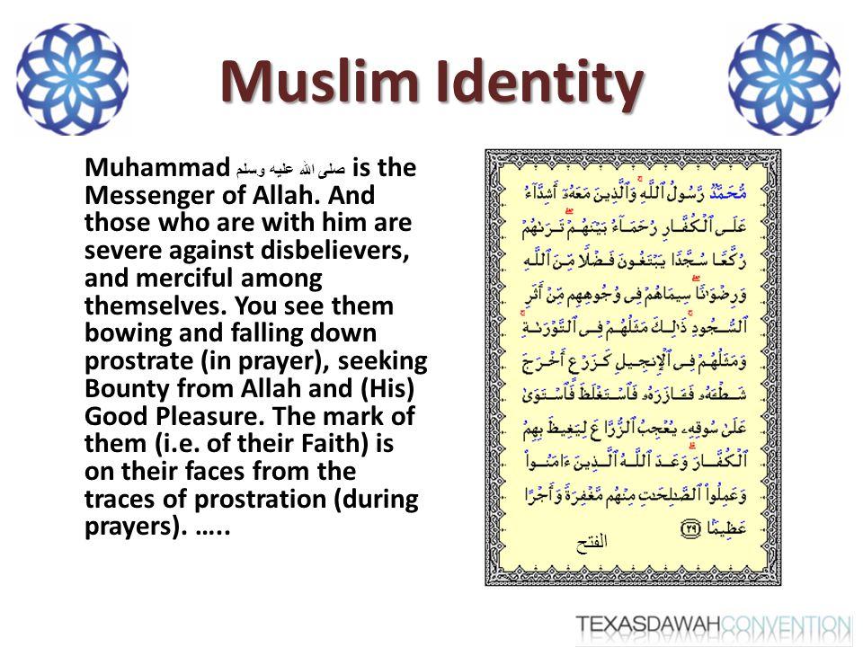 Muslim Identity Muhammad صلى الله عليه وسلم is the Messenger of Allah.