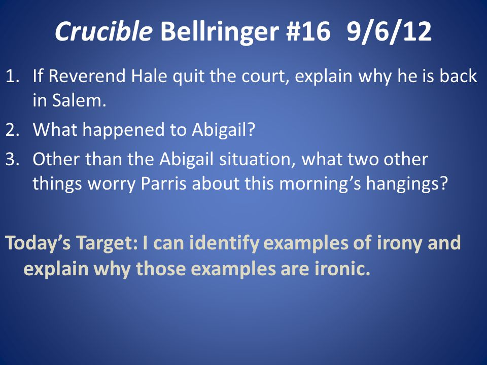 Crucible Bellringer #169/6/12 1.If Reverend Hale quit the court, explain why he is back in Salem.