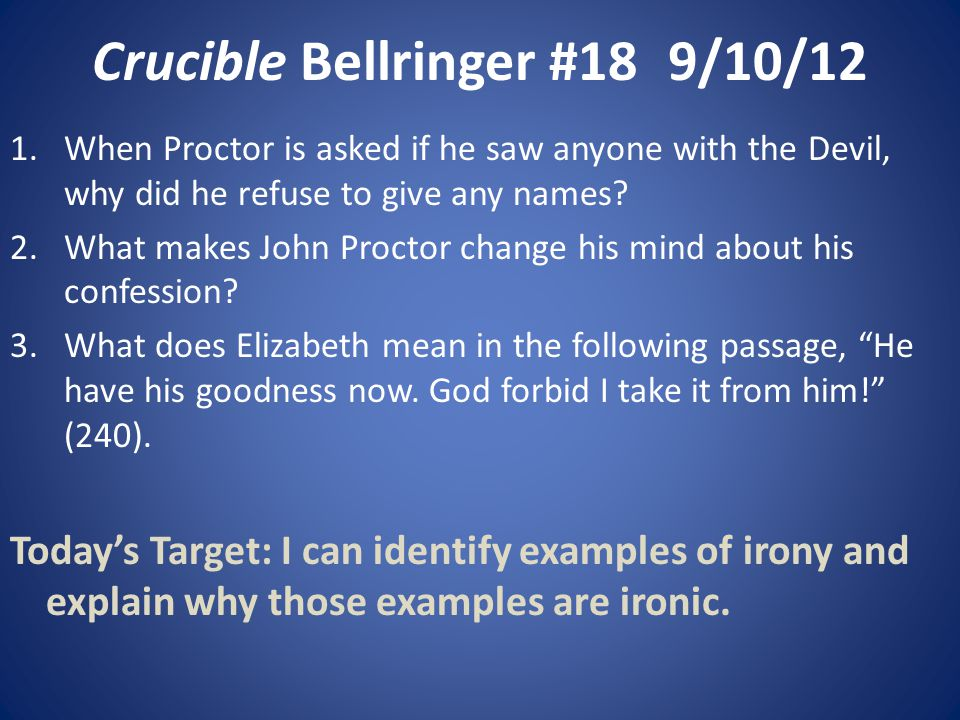Crucible Bellringer #189/10/12 1.When Proctor is asked if he saw anyone with the Devil, why did he refuse to give any names.
