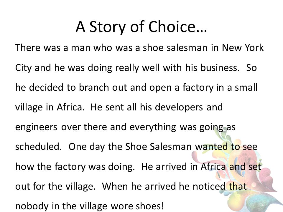 A Story of Choice… There was a man who was a shoe salesman in New York City and he was doing really well with his business.
