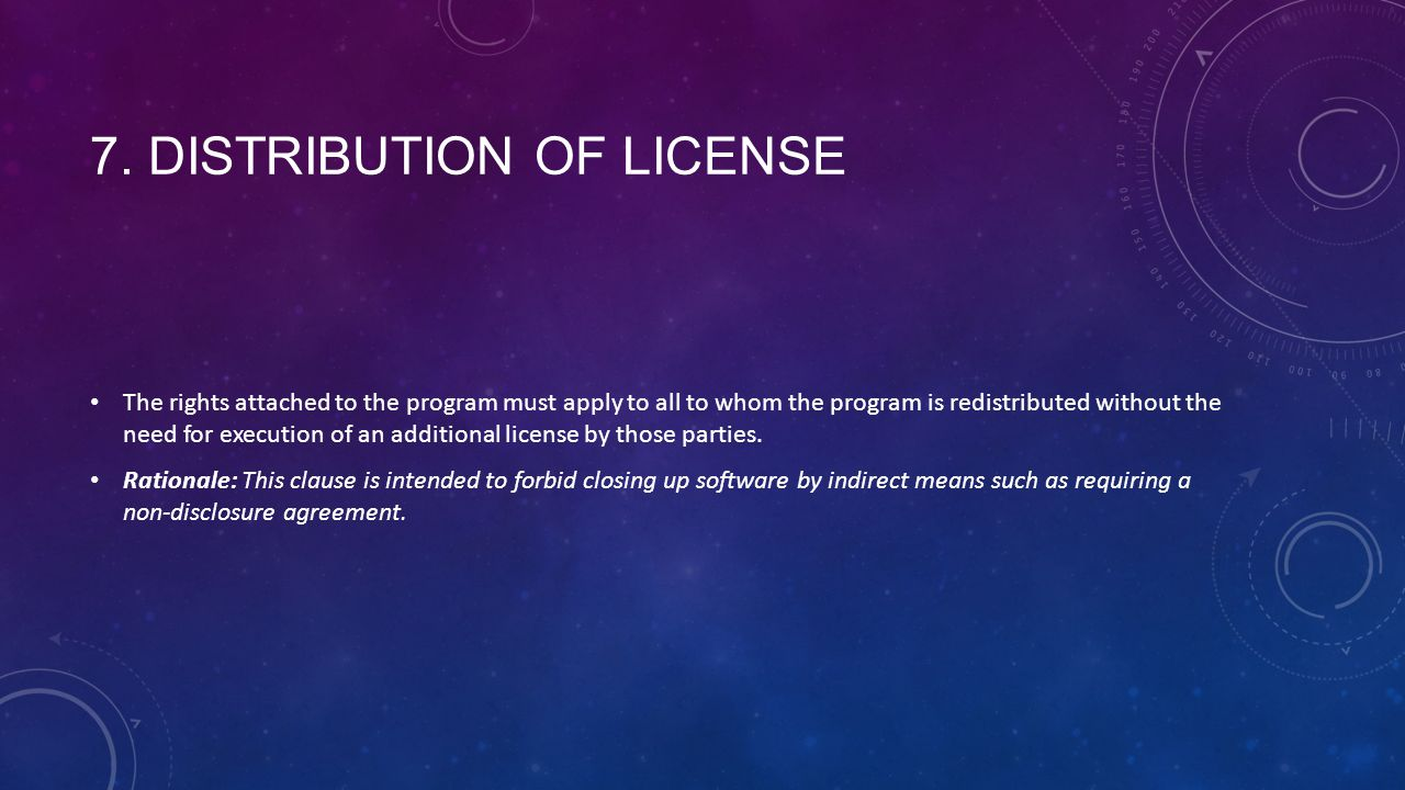 7. DISTRIBUTION OF LICENSE The rights attached to the program must apply to all to whom the program is redistributed without the need for execution of