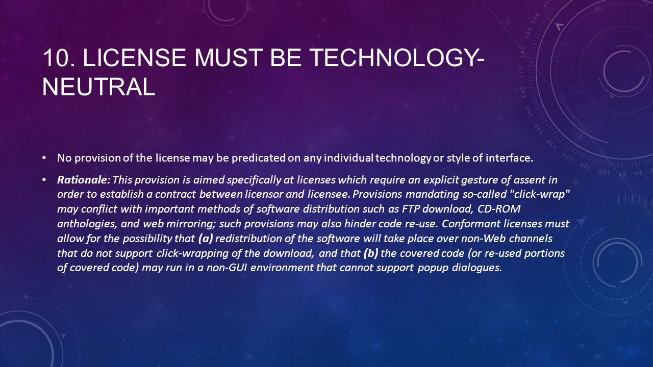 10. LICENSE MUST BE TECHNOLOGY- NEUTRAL No provision of the license may be predicated on any individual technology or style of interface. Rationale: T