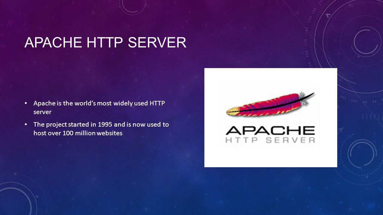 APACHE HTTP SERVER Apache is the world's most widely used HTTP server The project started in 1995 and is now used to host over 100 million websites