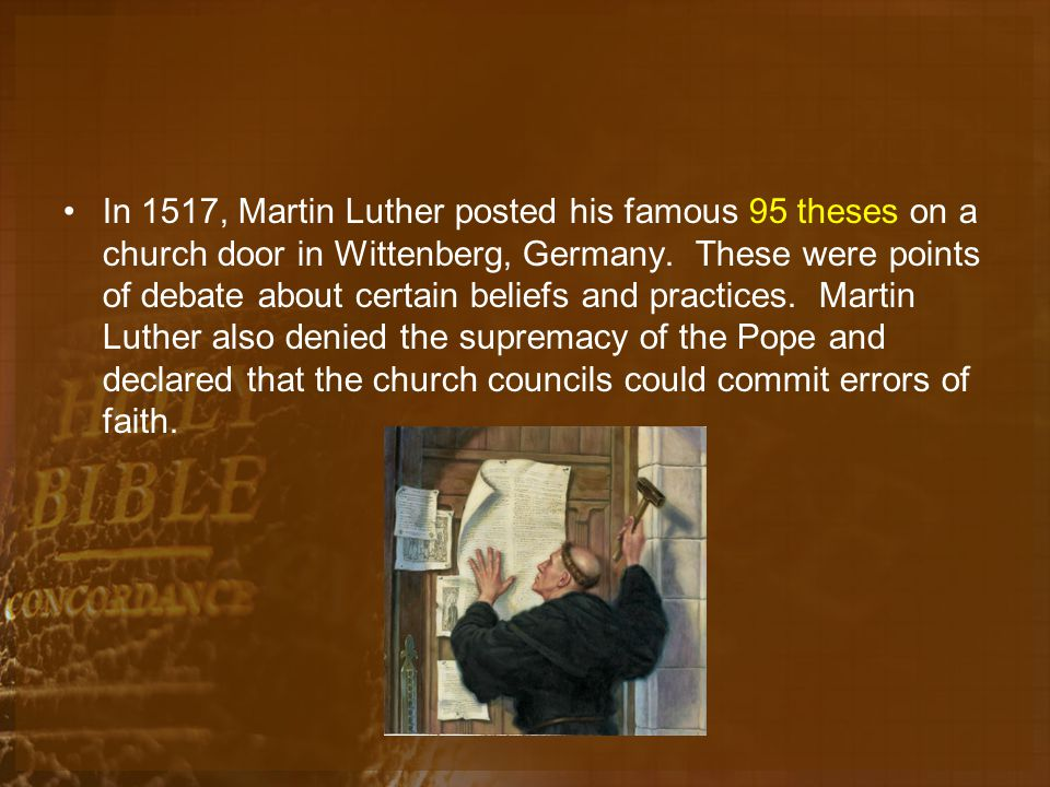In 1517, Martin Luther posted his famous 95 theses on a church door in Wittenberg, Germany.