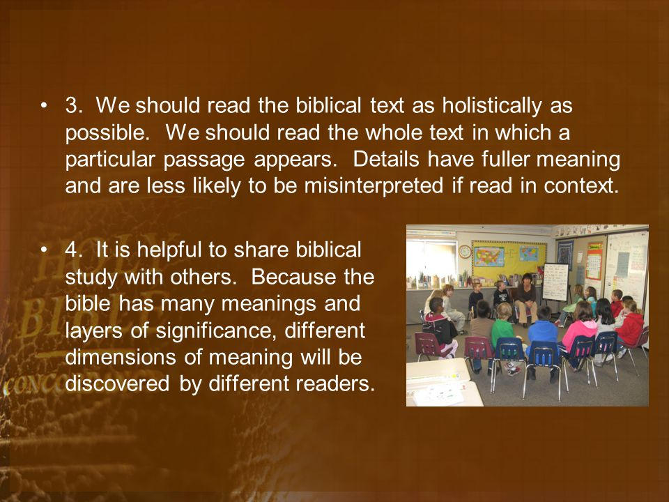 3. We should read the biblical text as holistically as possible.