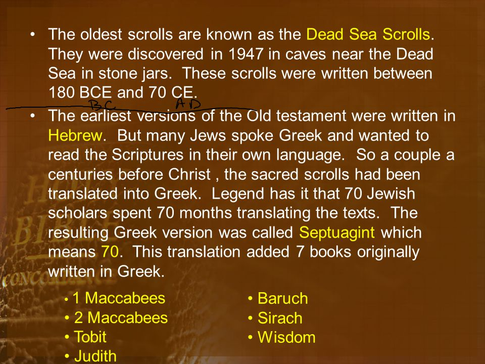 The oldest scrolls are known as the Dead Sea Scrolls.