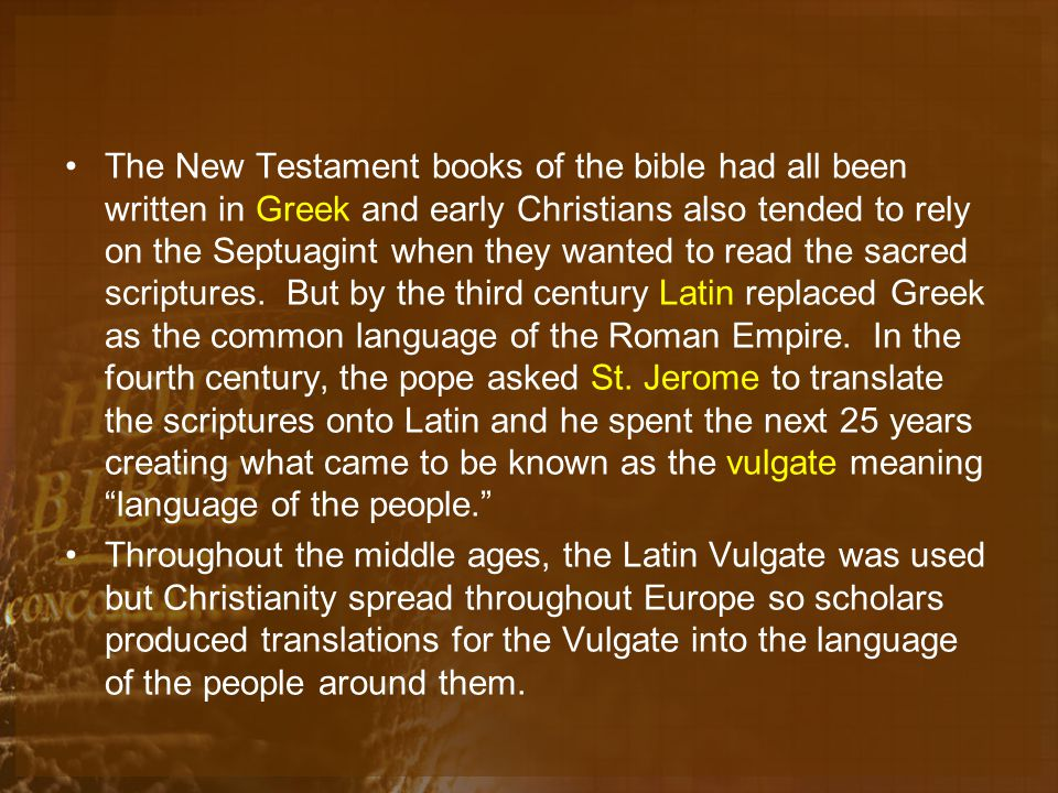 The New Testament books of the bible had all been written in Greek and early Christians also tended to rely on the Septuagint when they wanted to read the sacred scriptures.
