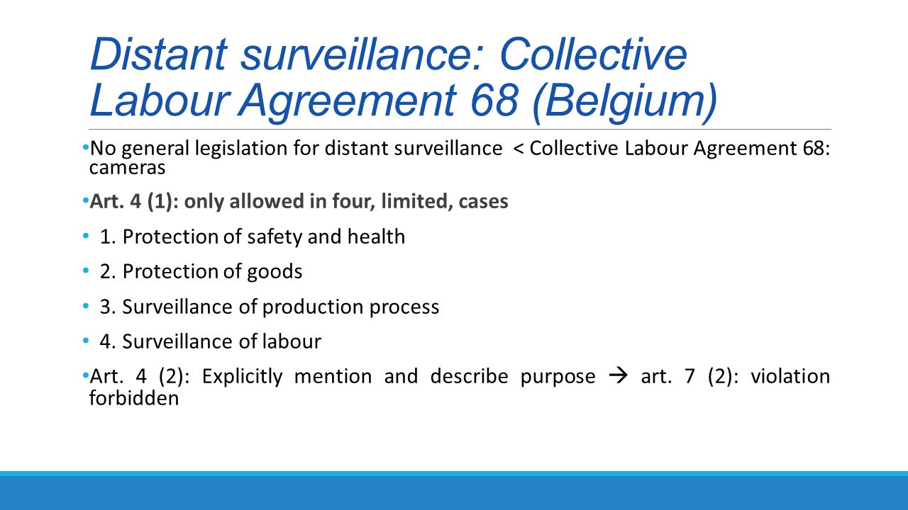 Distant surveillance: Collective Labour Agreement 68 (Belgium) No general legislation for distant surveillance < Collective Labour Agreement 68: cameras Art.