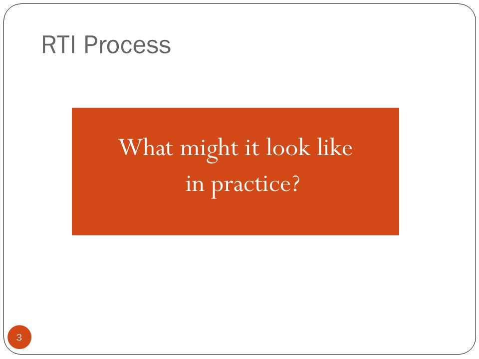 RTI Process 3 What might it look like in practice