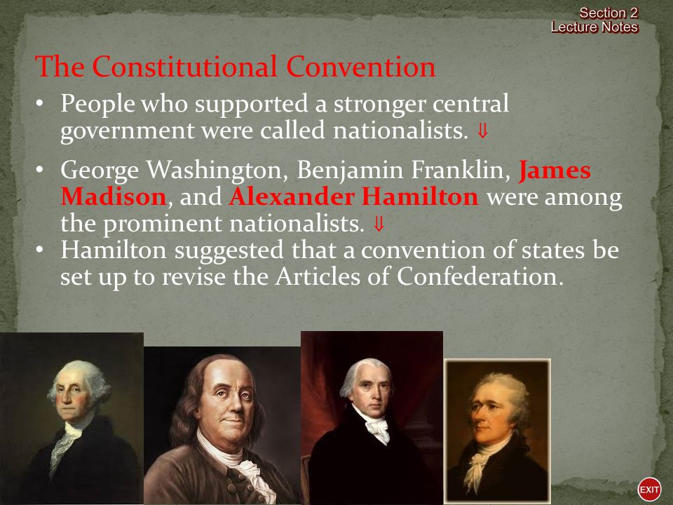 The Constitutional Convention People who supported a stronger central government were called nationalists.
