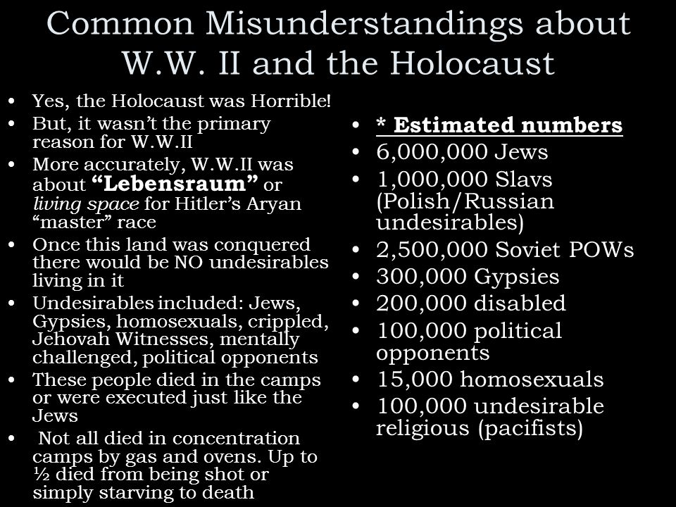 Common Misunderstandings about W.W.II and the Holocaust Yes, the Holocaust was Horrible.