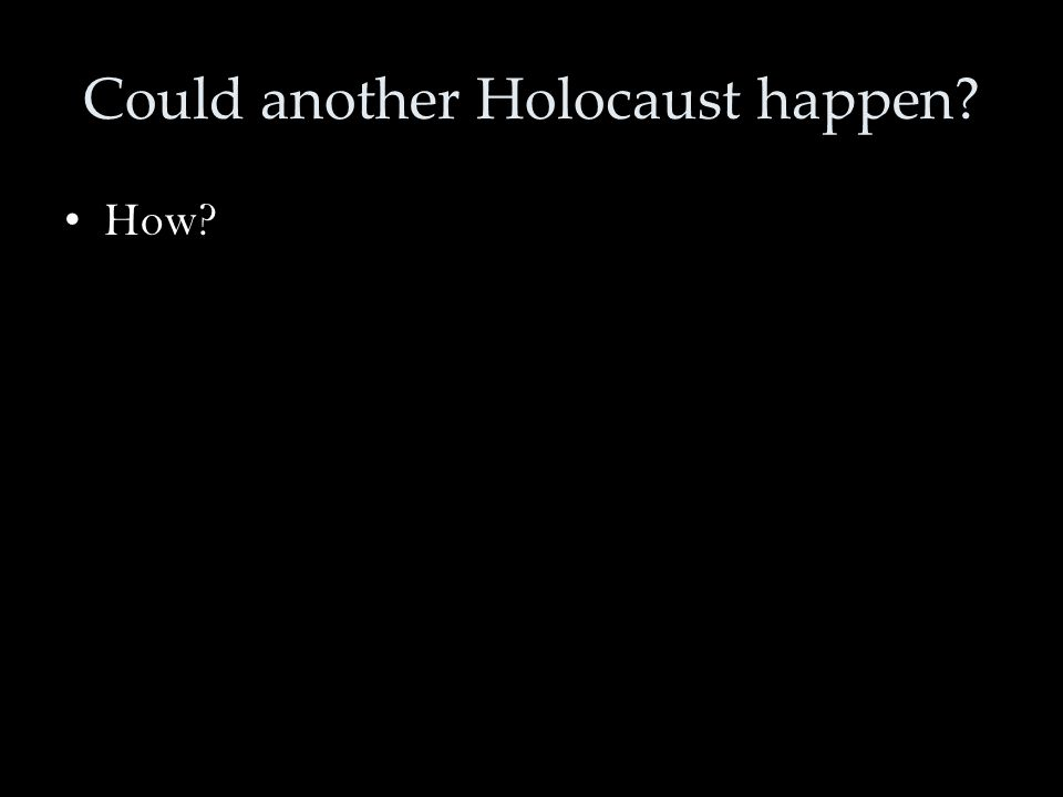 Could another Holocaust happen? How?
