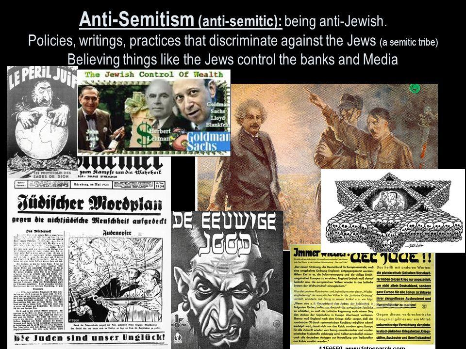 Anti-Semitism (anti-semitic): being anti-Jewish.
