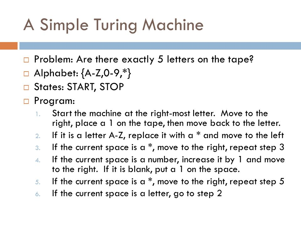 A Simple Turing Machine  Problem: Are there exactly 5 letters on the tape.