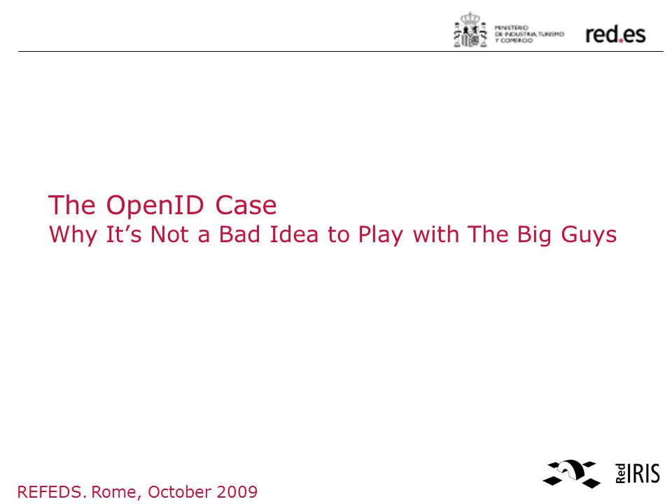 REFEDS. Rome, October 2009 The OpenID Case Why It's Not a Bad Idea to Play with The Big Guys