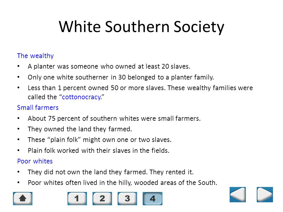Chapter 14, Section 4 White Southern Society The wealthy A planter was someone who owned at least 20 slaves.