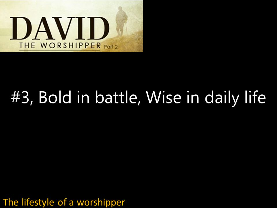 #3, Bold in battle, Wise in daily life The lifestyle of a worshipper