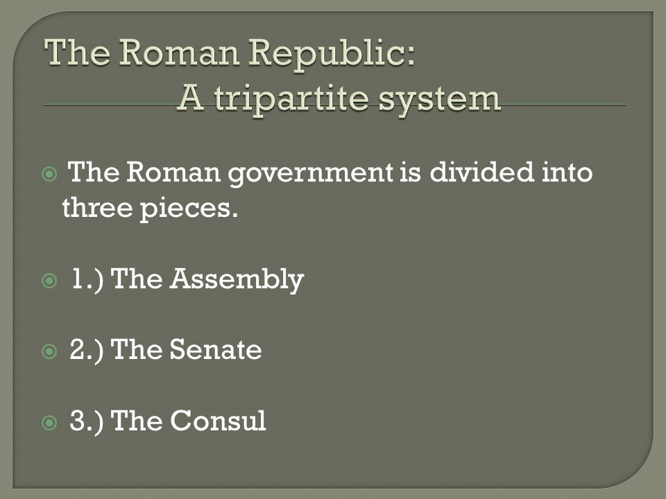  The Roman government is divided into three pieces.