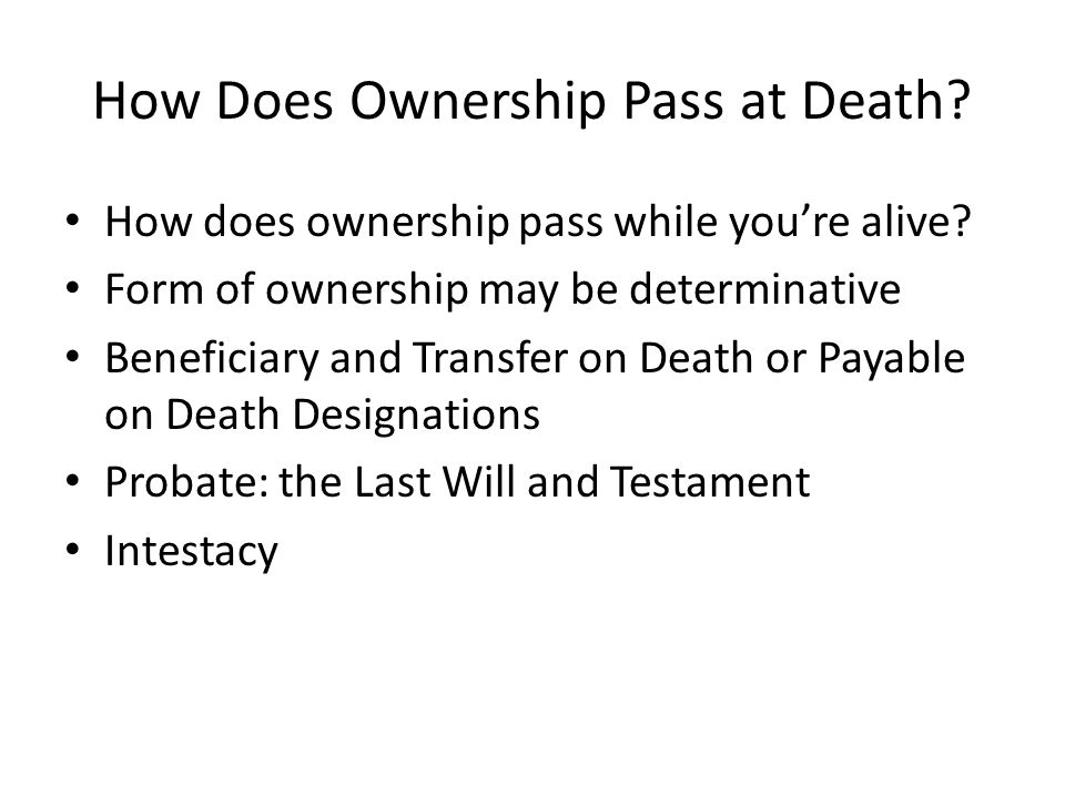 How Does Ownership Pass at Death. How does ownership pass while you're alive.