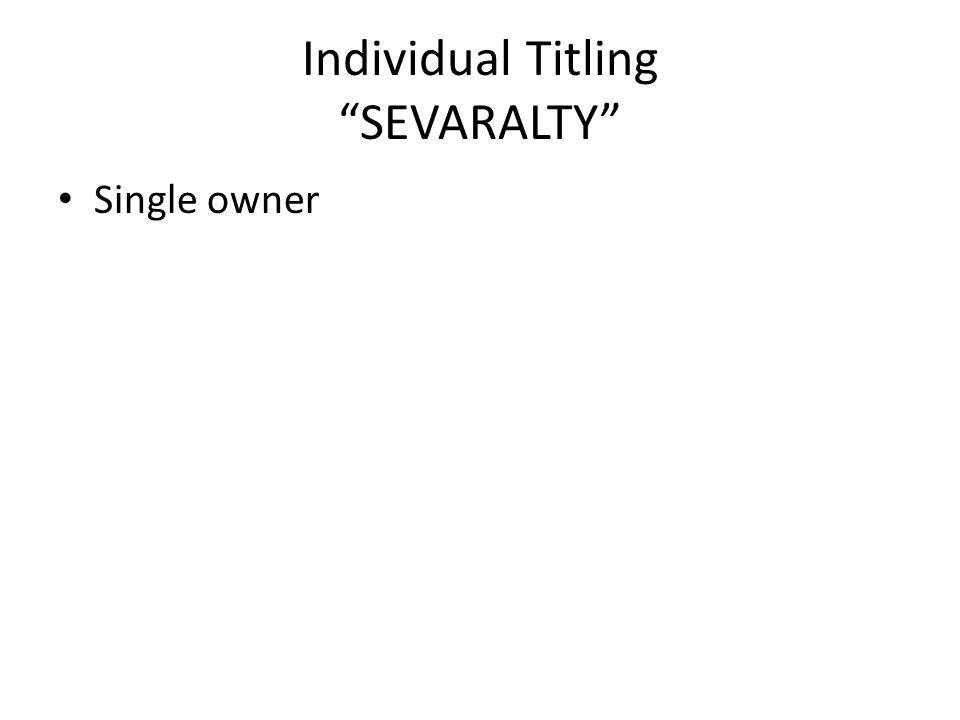 "Individual Titling ""SEVARALTY"" Single owner"