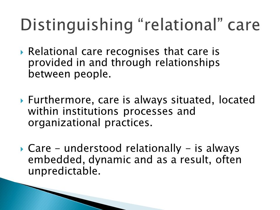  Relational care recognises that care is provided in and through relationships between people.