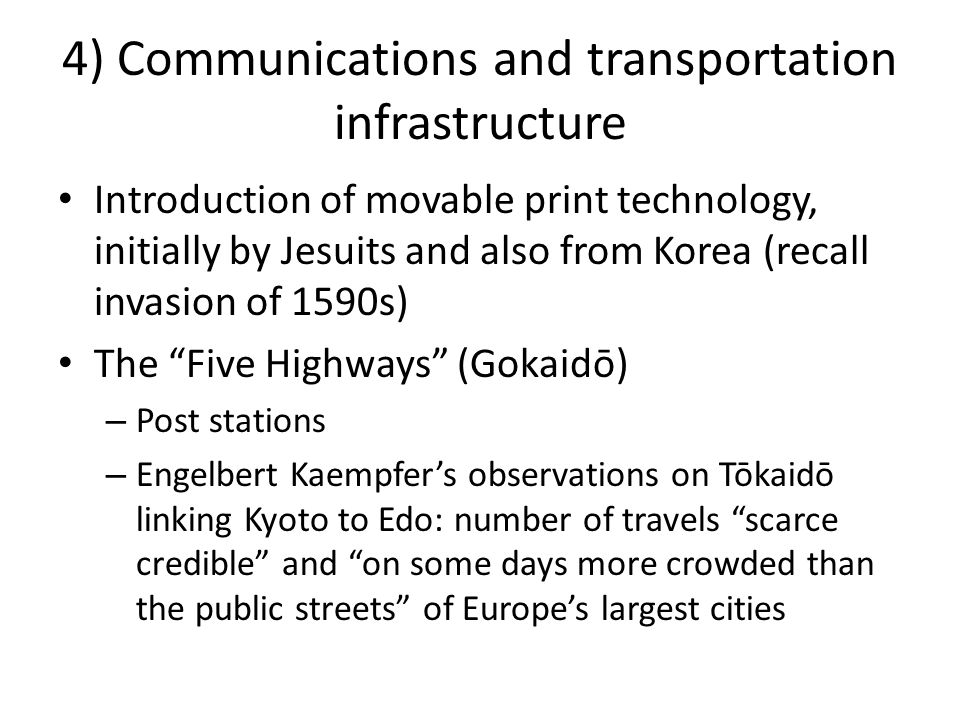 4) Communications and transportation infrastructure Introduction of movable print technology, initially by Jesuits and also from Korea (recall invasio