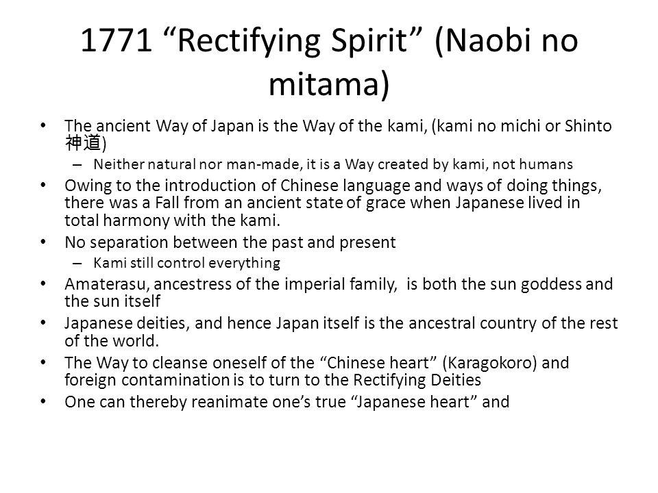 "1771 ""Rectifying Spirit"" (Naobi no mitama) The ancient Way of Japan is the Way of the kami, (kami no michi or Shinto 神道 ) – Neither natural nor man-ma"
