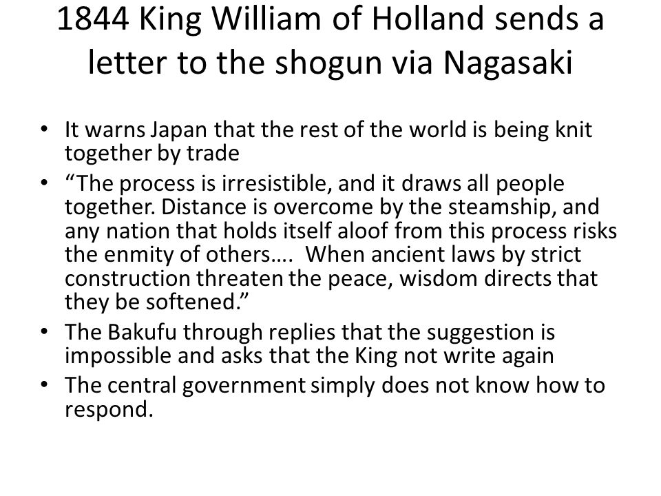 """1844 King William of Holland sends a letter to the shogun via Nagasaki It warns Japan that the rest of the world is being knit together by trade """"The"""