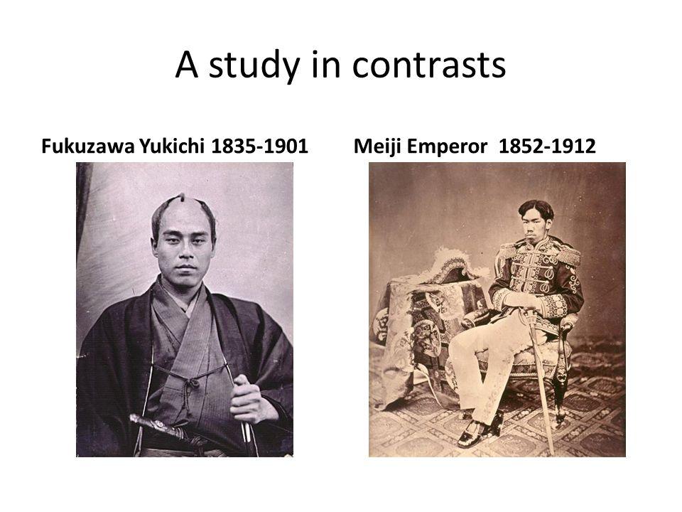 A study in contrasts Fukuzawa Yukichi 1835-1901Meiji Emperor 1852-1912