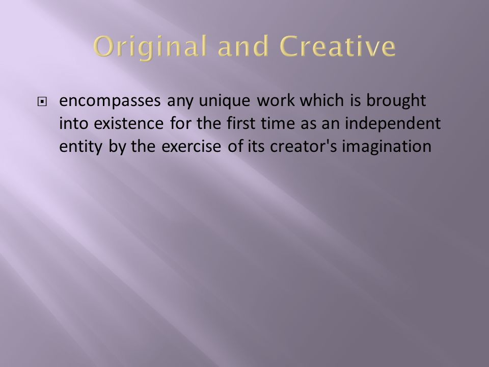  encompasses any unique work which is brought into existence for the first time as an independent entity by the exercise of its creator s imagination